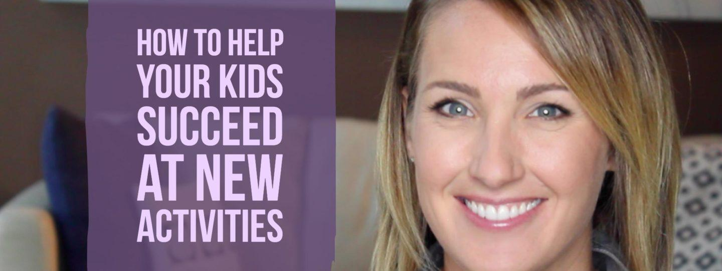 How to Help Your Kids Succeed at New Activities | Kelly Bourne
