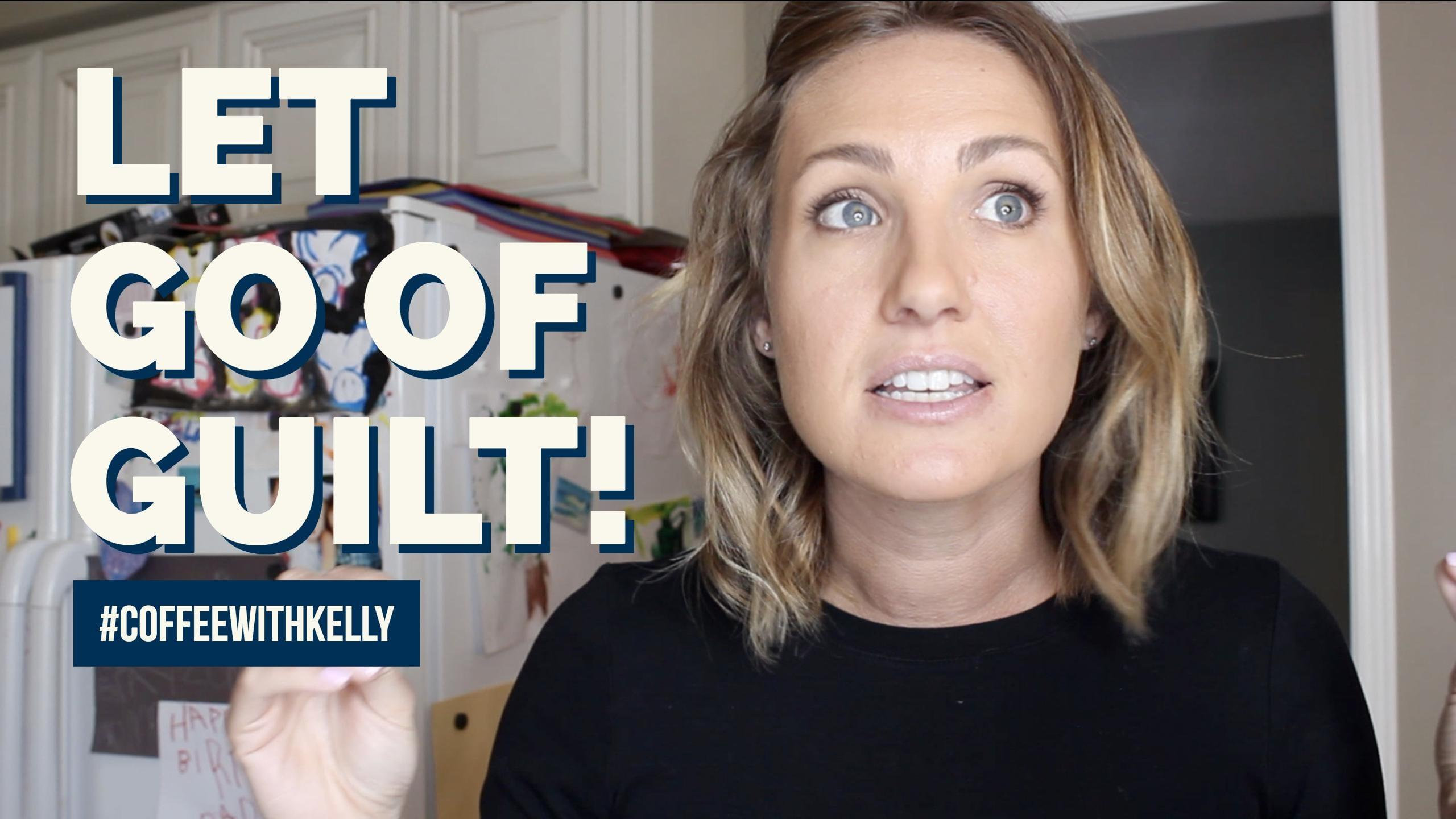 Let Go Of Guilt | how to deal with mom guilt
